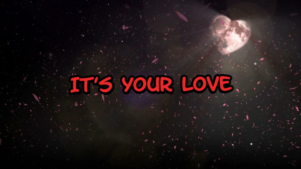 It's your love ....