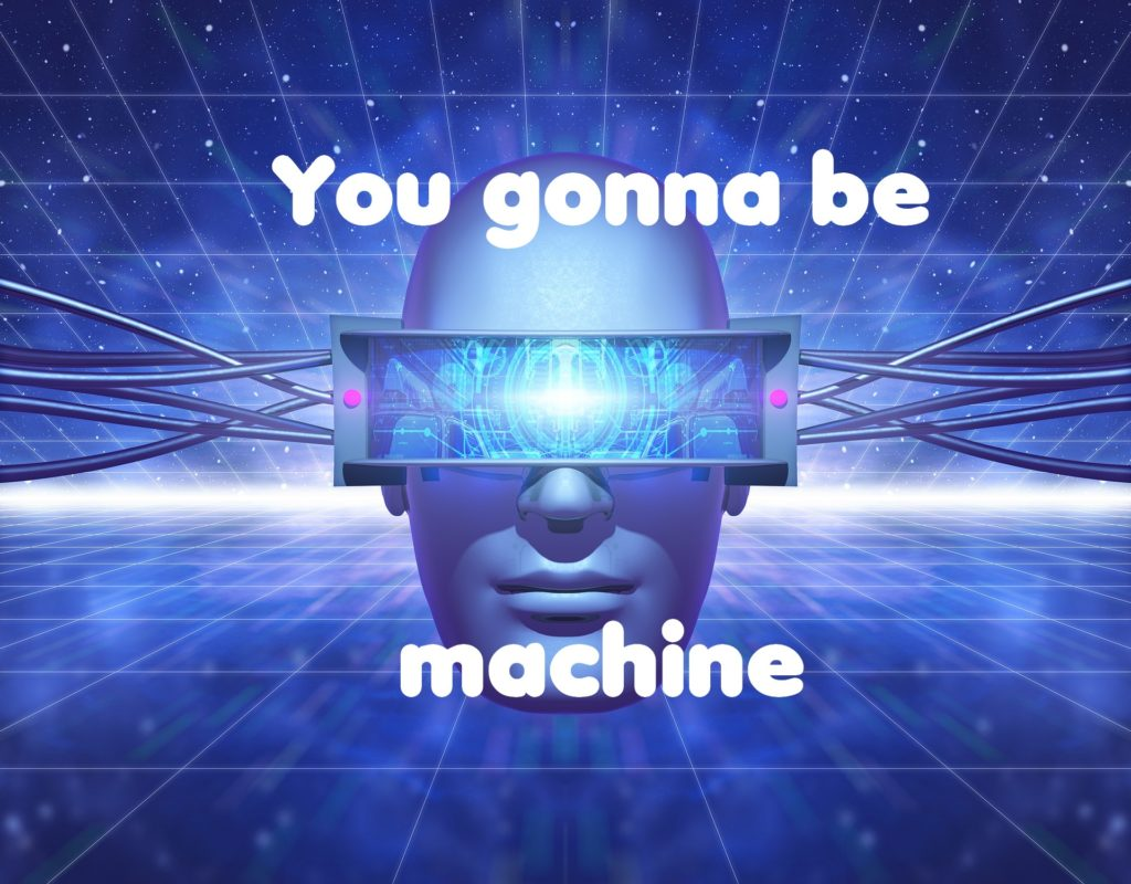 You gonna be machine
