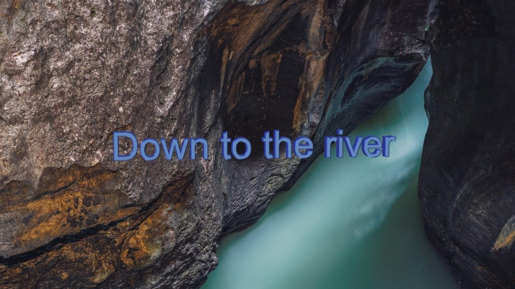 Down to the river